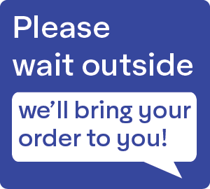 Please wait outside - we'll bring your order to you!